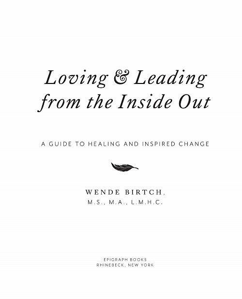 loving and leading from the inside out a guide to healing and inspired change