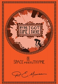By the Time I Got There: Or Space Meets Thyme (The Chronicles of Space & Thyme Book 1)