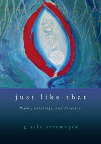 Just Like That: Poems, Paintings, and Practices