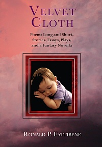 Velvet Cloth: Poems Long and Short, Stories, Essays, Plays, and a Fantasy Novella