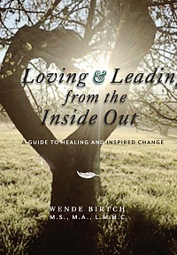 Loving and Leading from the Inside Out: A Guide to Healing and Inspired Change