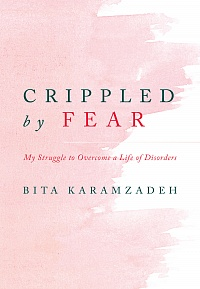 Crippled by Fear: My Struggle to Overcome a Life of Disorders