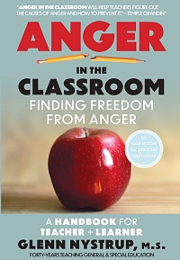Anger in the Classroom: Finding Freedom from Anger: A Handbook for Teacher and Learner