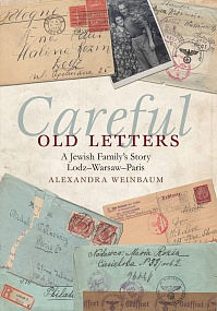 Careful Old Letters: A Jewish Family's Story: Warsaw-Lodz-Paris